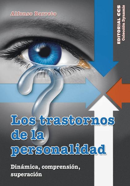 LOS TRASTORNOS DE LA PERSONALIDAD : DINÁMICA, COMPRENSIÓN, SUPERACIÓN