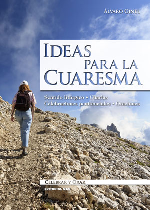 IDEAS PARA LA CUARESMA : SENTIDO LITÚRGICO  CHARLAS CUARESMALES  CELEBRACIONES PENITENCIALES  O
