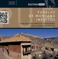 PUEBLOS DE MONTAÑA INÉDITOS : EL MÁS BELLO RECORRIDO DE ALTA MONTAÑA POR LA GEOGRAFÍA ESPAÑOLA