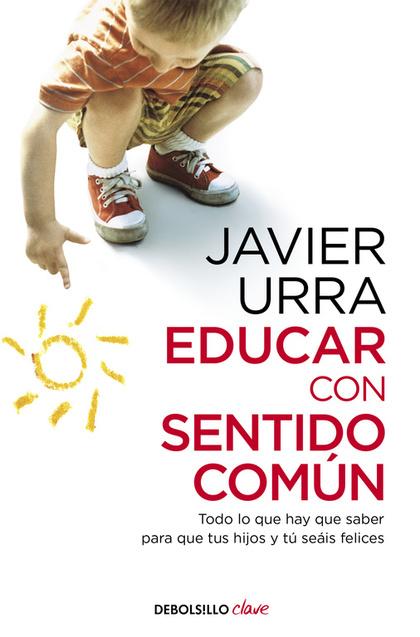 EDUCAR CON SENTIDO COMÚN. TODO LO QUE HAY QUE SABER PARA QUE TUS HIJOS Y TÚ SEÁIS FELICES