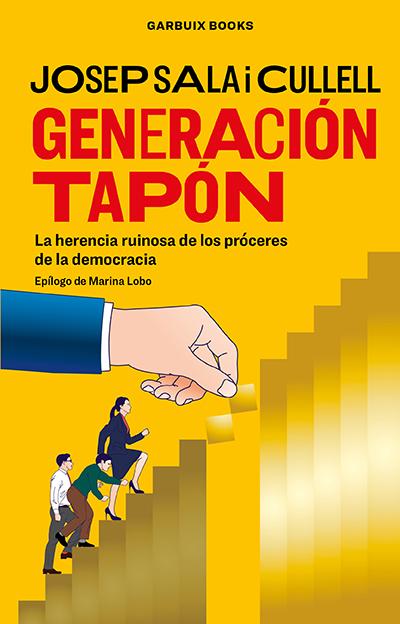 GENERACIÓN TAPÓN. LA HERENCIA RUINOSA DE LOS PRÓCERES DE LA DEMOCRACIA