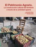 EL PAATRIMONIO AGRARIO. LA CONSTRUCCIÓN CULTURAL DEL TERRITORIO A TRAVÉS DE LA A.