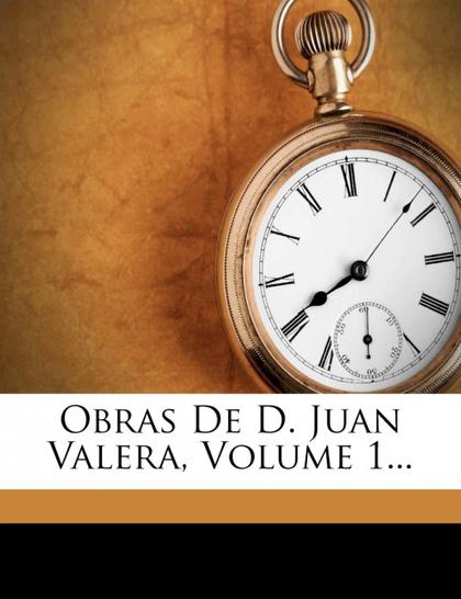 OBRAS DE D. JUAN VALERA, VOLUME 1...