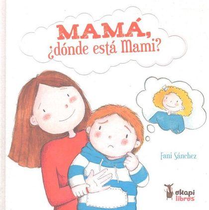 MAMÁ, ¿DÓNDE ESTÁ MAMI?.