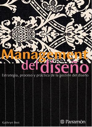 MANAGEMENT DEL DISEÑO.ESTRATEGIA, PROCESO Y PRACTICA DE LA GESTION DEL DISEÑO