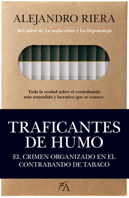 TRAFICANTES DE HUMO. EL CRIMEN ORGANIZADO EN EL CONTRABANDO DE TABACO.