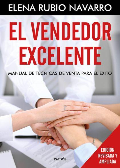 EL VENDEDOR EXCELENTE. MANUAL DE TÉCNICAS DE VENTA PARA EL ÉXITO