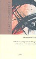 OBRAS COMPLETAS RAIMON PANIKKAR - VI. CULTURAS Y RELIGIONES EN DIÁLOGO. VOL 1. P.