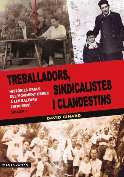 TREBALLADORS, SINDICALISTES I CLANDESTINS : HISTÒRIES ORALS DEL MOVIMENT OBRER A LES BALEARS (1