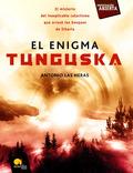 EL ENIGMA TUNGUSKA : EL MISTERIO DEL INEXPLICABLE CATACLISMO QUE ARRASÓ LOS BOSQUES DE SIBERIA