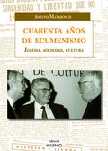 CUARENTA AÑOS DE ECUMENISMO IGLESIA SOCIEDAD CULTU
