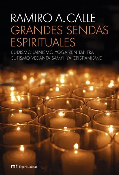 GRANDES SENDAS ESPIRITUALES: BUDISMO, JAINISMO, YOGA, ZEN, TANTRA, SAF