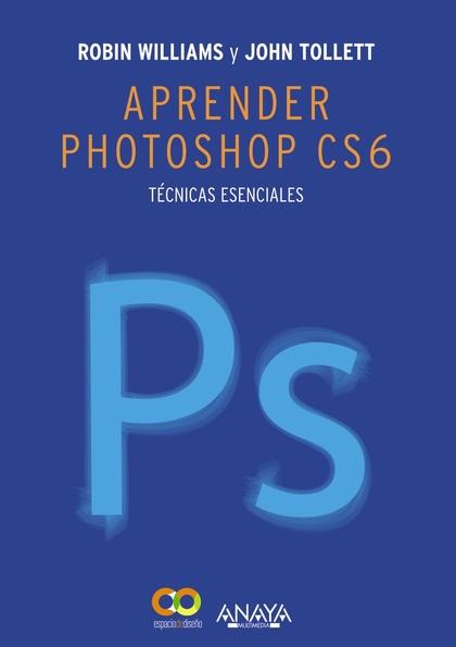 APRENDER PHOTOSHOP CS6 : TÉCNICAS ESENCIALES