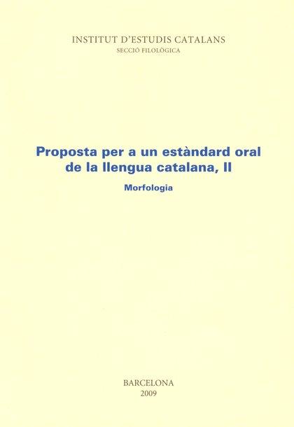 PROPOSTA PER A UN ESTÀNDARD ORAL DE LLENGUA CATALANA. 2. MORFOLOGIA