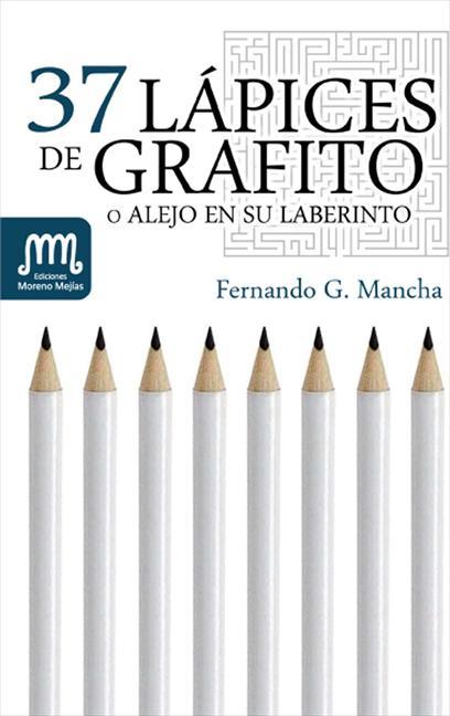 37 LÁPICES DE GRAFITO O ALEJO EN SU LABERINTO