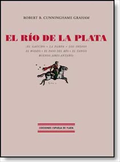 EL RÍO DE LA PLATA : EL GAUCHO, LA PAMPA, LOS INDIOS, EL RODEO, EL PASO DEL RÍO, EL TANGO, BUEN