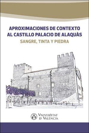 APROXIMACIONES DE CONTEXTO AL CASTILLO PALACIO DE ALAQUÀS                       SANGRE, TINTA Y