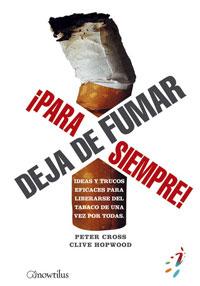 DEJA DE FUMAR PARA SIEMPRE: IDEAS Y TRUCOS EFICACES PARA LIBERARSE DEL TABACO DE UNA VEZ POR TO