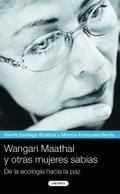WANGARI MAATHAI Y OTRAS MUJERES SABIAS : DE LA ECOLOGÍA HACIA LA PAZ