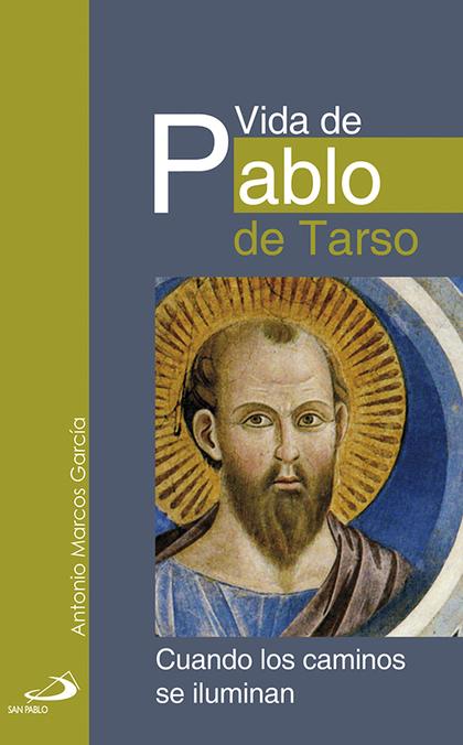 VIDA DE PABLO DE TARSO : CUANDO LOS CAMINOS SE ILUMINAN