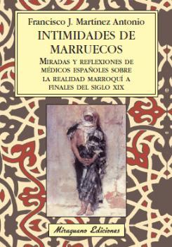 INTIMIDADES DE MARRUECOS : MIRADAS Y REFLEXIONES DE MÉDICOS ESPAÑOLES SOBRE LA REALIDAD MARROQU