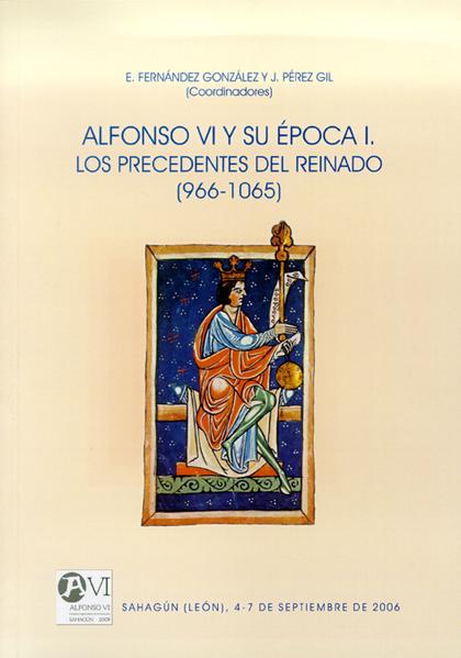 ALFONSO VI Y SU ÉPOCA, LOS PRECEDENTES DEL REINADO (966-1065): CURSO DE VERANO CELEBRADO EN SAH