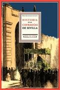 HISTORIA CRÍTICA Y DESCRIPTIVA DE LAS COFRADÍAS DE SEVILLA DE PENITENCIA, SANGRE Y LUZ : FUNDAD