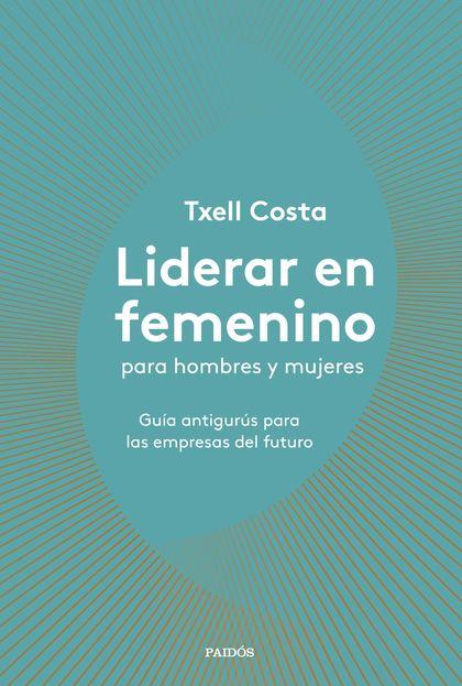 LIDERAR EN FEMENINO PARA HOMBRES Y MUJERES                                      GUÍA ANTIGURÚS
