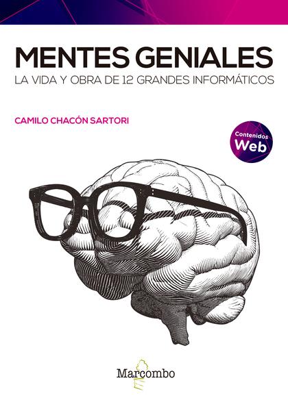 MENTES GENIALES. LA VIDA Y OBRA DE 12 GRANDES INFORMÁTICOS.