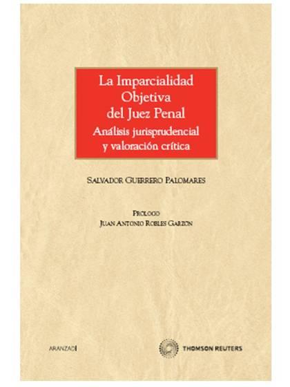 LA IMPARCIALIDAD OBJETIVA DEL JUEZ PENAL : ANÁLISIS JURISPRUDENCIAL Y VALORACIÓN CRÍTICA