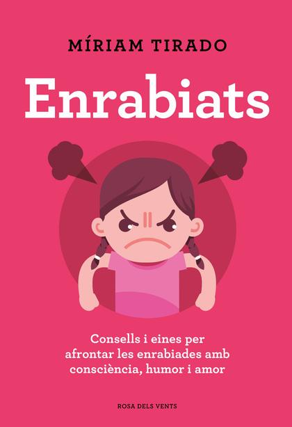 ENRABIATS. CONSELLS I EINES PER AFRONTAR LES ENRABIADES AMB CONSCIÈNCIA, HUMOR I AMOR