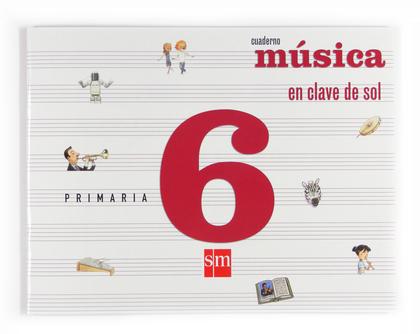 EN CLAVE DE SOL, MÚSICA, 6 EDUCACIÓN PRIMARIA. CUADERNO