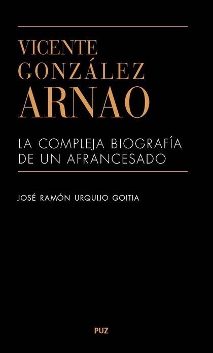 VICENTE GONZÁLEZ ARNAO. LA COMPLEJA BIOGRAFÍA DE UN AFRANCESADO
