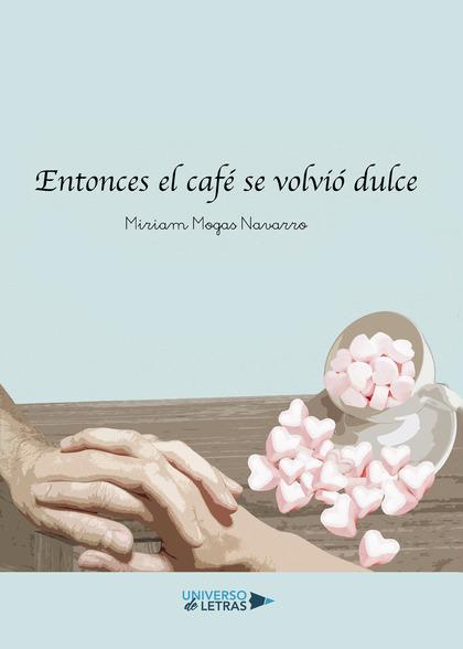 ENTONCES EL CAFÉ SE VOLVIÓ DULCE.