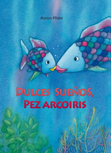 DULCES SUEÑOS, PEZ ARCOÍRIS.