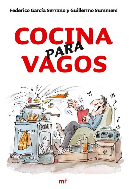 COCINA PARA VAGOS: COMER BIEN Y TRABAJAR POCO