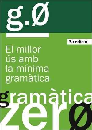 GRAMÀTICA ZERO, 3A ED.. EL MILLOR ÚS AMB LA MÍNIMA GRAMÀTICA