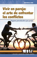 VIVIR EN PAREJA: EL ARTE DE ENFRENTAR LOS CONFLICTOS                            PROGRAMA PSICOE