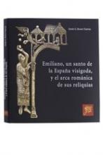EMILIANO, UN SANTO DE LA ESPAÑA VISIGODA, Y EL ARCA ROMÁNICA DE SUS RELIQUIAS