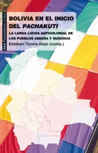 BOLIVIA EN EL INICIO DEL PACHAKUTI : LA LARGA LUCHA ANTICOLONIAL DE LOS PUEBLOS AIMARA Y QUECHU