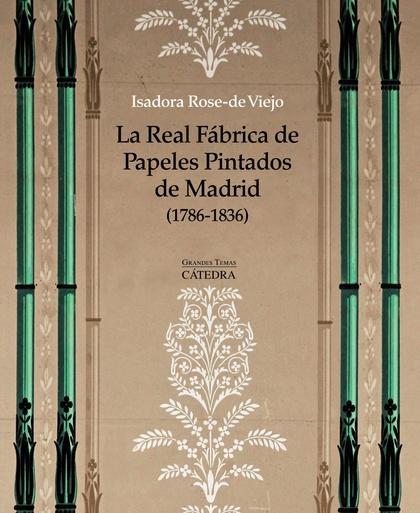 LA REAL FÁBRICA DE PAPELES PINTADOS DE MADRID (1786-1836). ARTE, ARTESANÍA E INDUSTRIA