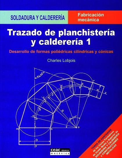 TRAZADO DE PLACHISTERÍA Y CALDERERÍA I: DESARROLLO DE FORMAS POLIÉDRICAS CILÍNDRICAS Y CRÓNICAS