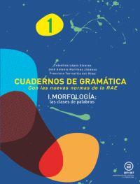 CUADERNOS DE GRAMÁTICA 1 : MORFOLOGÍA, LAS CLASES DE PALABRAS