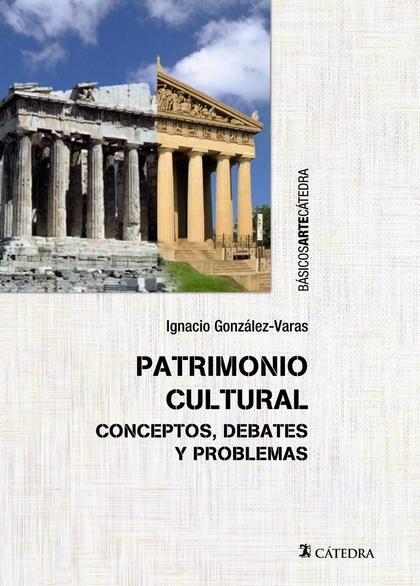 PATRIMONIO CULTURAL. CONCEPTOS, DEBATES Y PROBLEMAS