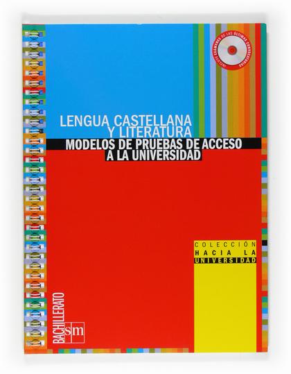 LENGUA CASTELLANA Y LITERATURA, 2 BACHILLERATO. MODELOS DE PRUEBAS DE ACCESO A LA UNIVERSIDAD