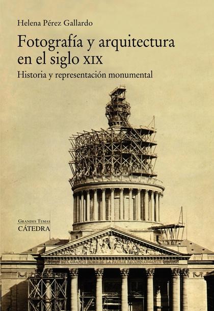 FOTOGRAFÍA Y ARQUITECTURA EN EL SIGLO XIX. HISTORIA Y REPRESENTACIÓN MONUMENTAL