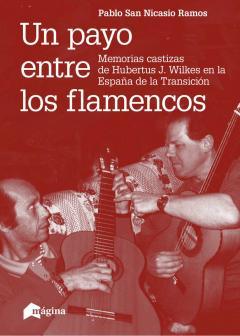 UN PAYO ENTRE LOS FLAMENCOS. MEMORIAS CASTIZAS DE HUBERTUS J. WILKES EN LA ESPAÑA DE LA TRANSIC