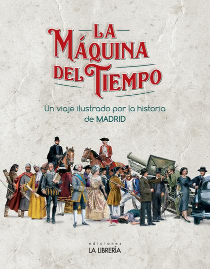 LA MÁQUINA DEL TIEMPO. UN VIAJE ILUSTRADO POR LA HISTORIA DE MADRID