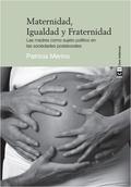 MATERNIDAD, IGUALDAD Y FRATERNIDAD : LAS MADRES COMO SUJETO POLÍTICO EN LAS SOCIEDADES POSLABOR