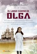 EL LARGO CAMINO DE OLGA : DESDE LA ESTEPA RUSA A LA PAMPA ARGENTINA, UNA NIÑA DE 12 AÑOS VIVE U